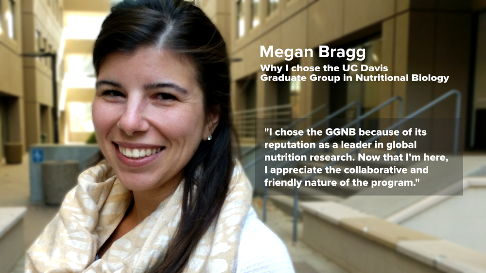 "Megan Bragg - Why I chose GGNB - ""I chose the GGNB because of its reputation as a leader in global nutrition research. Now that I'm here, I appreciate the collaborative and friendly nature of the program."""